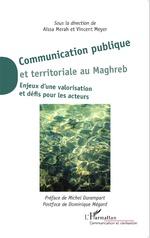 Communication publique et territoriale au Maghreb : enjeux d'une valorisation et défis par les acteurs