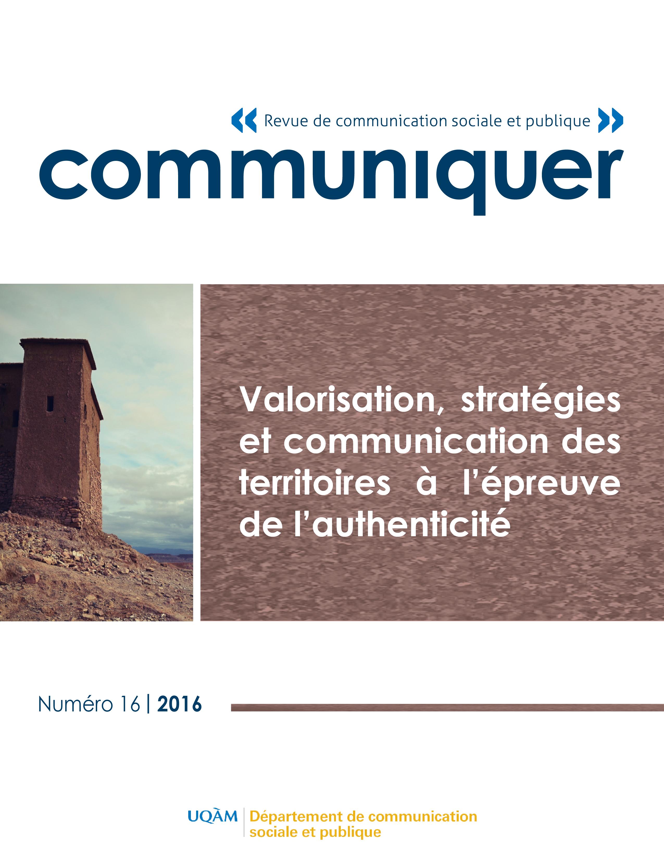 Valorisation, stratégies et communication des territoires à l'épreuve de l'authenticité, revue Communiquer n°16, 2016